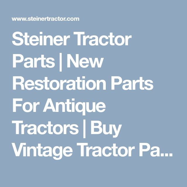 Steiner Tractor Parts | New Restoration Parts For Antique Tractors | Buy Vintage Tractor Parts