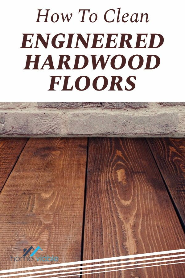 Learn How To Clean Engineered Hardwood Floors We Share How To