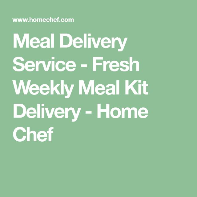 Meal Delivery Service - Fresh Weekly Meal Kit Delivery - Home Chef