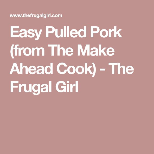 Easy Pulled Pork (from The Make Ahead Cook)  - The Frugal Girl