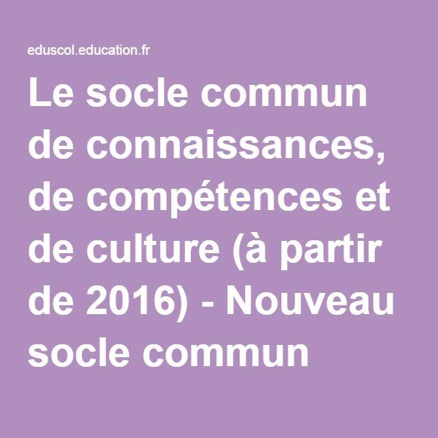 Le socle commun de connaissances, de compétences et de culture (à partir de 2016) - Nouveau socle commun pour 2016 - Éduscol