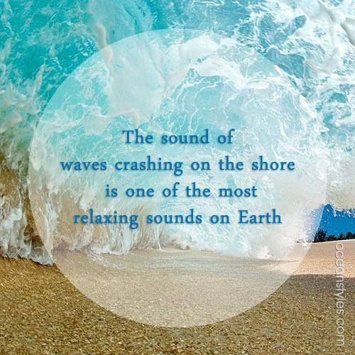 The sounds of waves crashing... one of the most relaxing sounds on Earth.