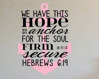 Anchor Nautical Scripture Quote We Have This HOPE As An Anchor For The  Soul, Firm