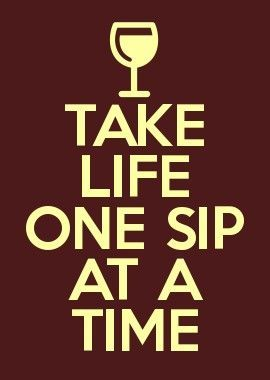 Take life one sip at a time. #wine #quote