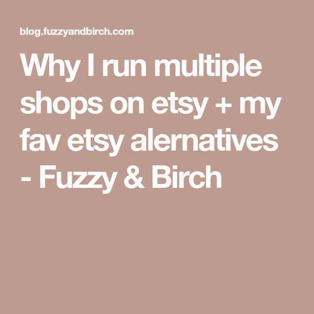 Why I run multiple shops on etsy + my fav etsy alernatives - Fuzzy & Birch