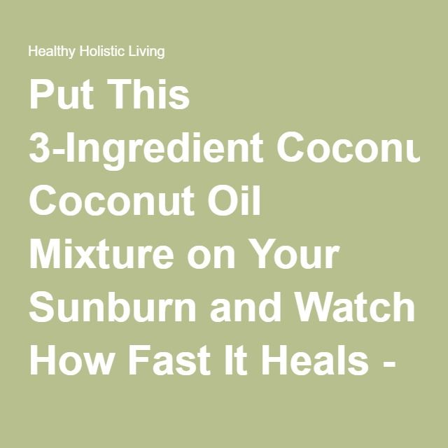 Put This 3-Ingredient Coconut Oil Mixture on Your Sunburn and Watch How Fast It Heals - Healthy Holistic Living