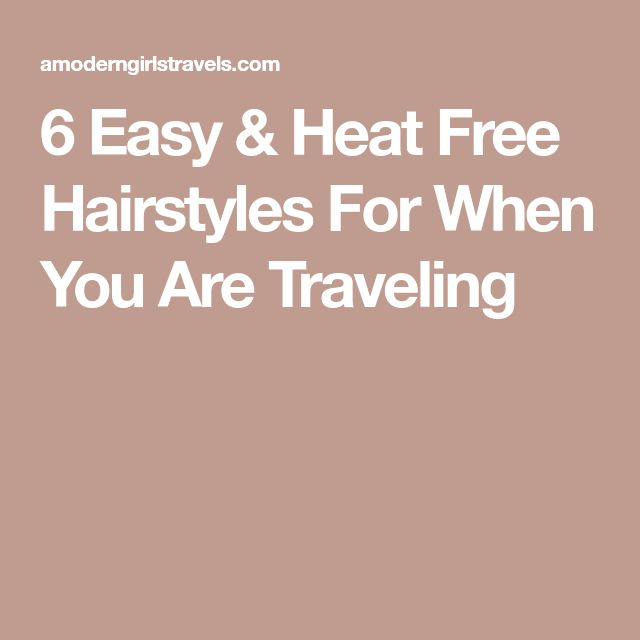 6 Easy & Heat Free Hairstyles For When You Are Traveling