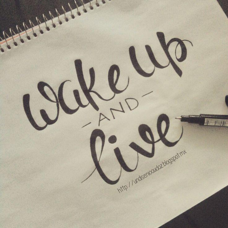 Diseño audaz: http://undisenioaudaz.blogspot.mx Lettering Frases en inglés cortas y bonitas Wake up and live