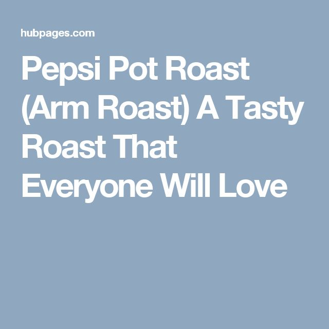 Pepsi Pot Roast (Arm Roast) A Tasty Roast That Everyone Will Love