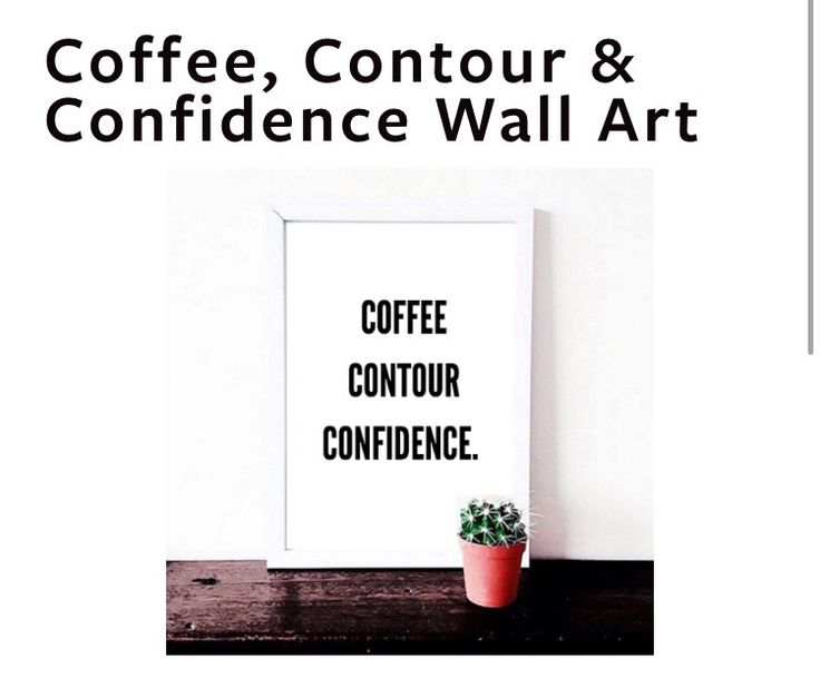 """""""Coffee, Contour, Confidence"""" Hang up on spare wall, with collage of other photos"""
