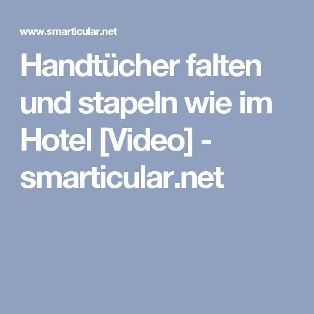 Handtücher falten und stapeln wie im Hotel [Video] - smarticular.net