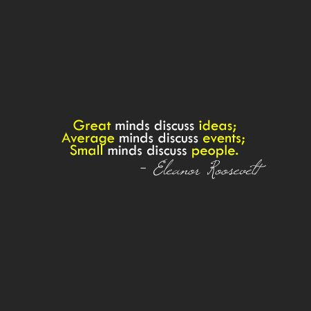 Great minds ~ Eleanor Roosevelt