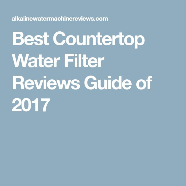 Best Countertop Water Filter Reviews Guide of 2017