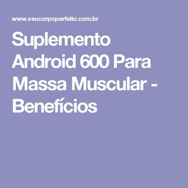 Suplemento Android 600 Para Massa Muscular - Benefícios