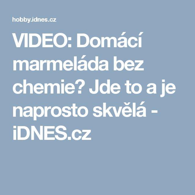 VIDEO: Domácí marmeláda bez chemie? Jde to a je naprosto skvělá - iDNES.cz