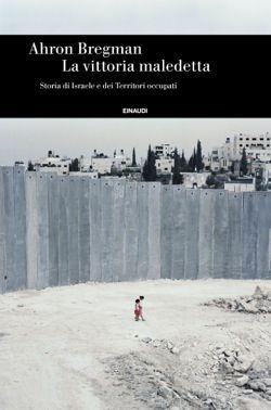 Ahron Bregman, La vittoria maledetta, Einaudi Storia - DISPONIBILE ANCHE IN EBOOK