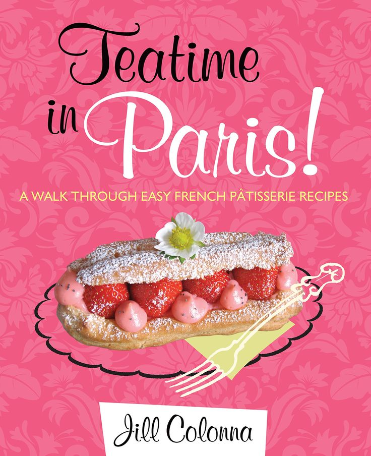 Teatime in Paris!: A Walk Through Easy French Patisserie Recipes: Amazon.co.uk: Jill Colonna: 9781849341929: Books