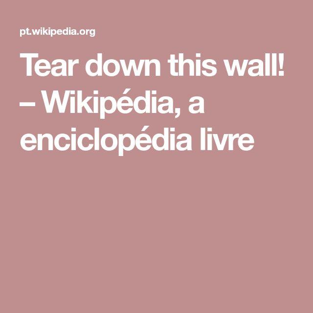Tear down this wall! – Wikipédia, a enciclopédia livre