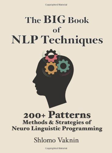 The Big Book Of NLP Techniques: 200+ Patterns & Strategies of Neuro Linguistic Programming (there is a newer version with 350+)