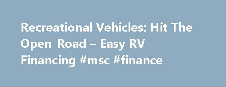 Recreational Vehicles: Hit The Open Road – Easy RV Financing #msc #finance http://finance.remmont.com/recreational-vehicles-hit-the-open-road-easy-rv-financing-msc-finance/  #rv finance calculator # rv loans How many more days until the weekend? If you've been dreaming about spending your free time camping in comfort, or visiting places on your bucket list, we have great loans that can that can help make that happen. We have RV financing with no application fees, flexible repayment terms…