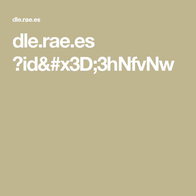 dle.rae.es ?id=3hNfvNw