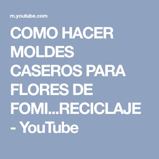 COMO HACER MOLDES CASEROS PARA FLORES DE FOMI...RECICLAJE - YouTube