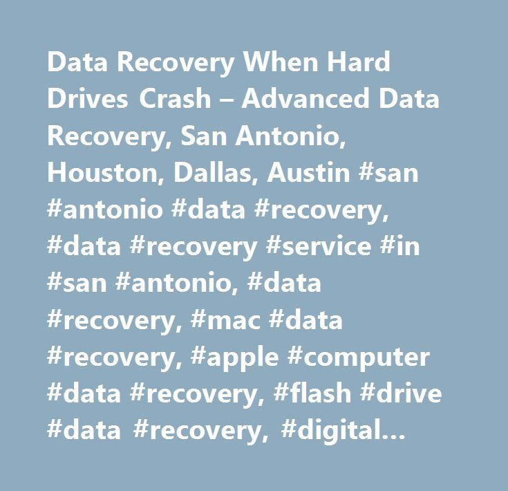 Data Recovery When Hard Drives Crash – Advanced Data Recovery, San Antonio, Houston, Dallas, Austin #san #antonio #data #recovery, #data #recovery #service #in #san #antonio, #data #recovery, #mac #data #recovery, #apple #computer #data #recovery, #flash #drive #data #recovery, #digital #camera #data #recovery, #email #data #recovery, #business #data #recovery, #quickbooks #data #recovery, #data #recovery #for #pictures, #data #recovery #houston, #data #recovery #dallas, #data #recovery…
