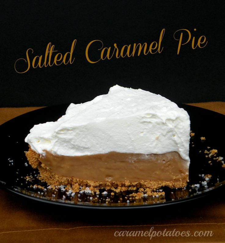 Salted Caramel Pie - enough said.