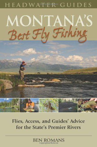 Montana's Best Fly Fishing: Flies, Access, and Guide's Advice for the State's Premier Rivers by Ben Romans. $20.47. Author: Ben Romans. Publication: August 16, 2010. Publisher: Stackpole/Headwater (August 16, 2010)