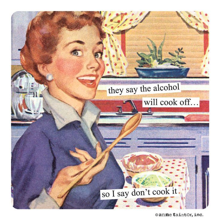 Anne Taintor They Say The Alcohol Will Cook Offso I Say