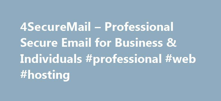 4SecureMail – Professional Secure Email for Business & Individuals #professional #web #hosting http://hosting.remmont.com/4securemail-professional-secure-email-for-business-individuals-professional-web-hosting/  #secure hosting # Our secure encrypted email uses the same security technologies employed by banks and healthcare providers. 128-bit VeriSign SSL/TLS encryption with nothing to download, no plug-ins to install. Perfect Forward Secrecy TLS v1.2 supported. Get security that complies…