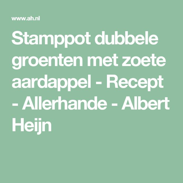 Stamppot dubbele groenten met zoete aardappel - Recept - Allerhande - Albert Heijn