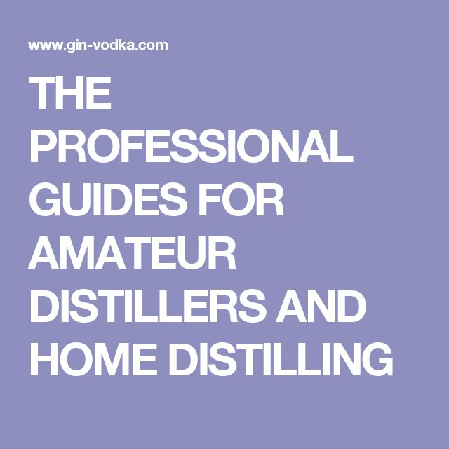 THE PROFESSIONAL GUIDES FOR AMATEUR DISTILLERS AND HOME DISTILLING