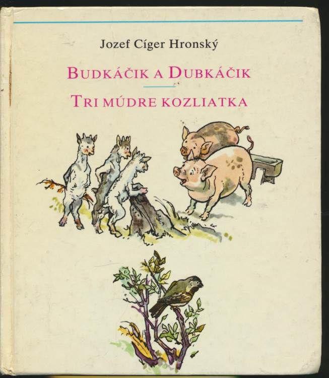 Hronský: Budkáčik a Dubkáčik, Tri múdre kozliatka, Jozef Cíger Hronský (4 EUR) - Antikvariát 5D.sk