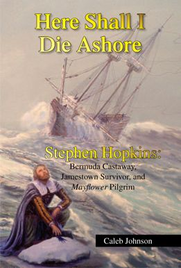 Stephen Hopkins, who was one of the most interesting of the Mayflower passengers because he not only participated in the founding of Plymouth, but prior to that he had been shipwrecked in Bermuda, and lived in early Jamestown Colony, Virginia.