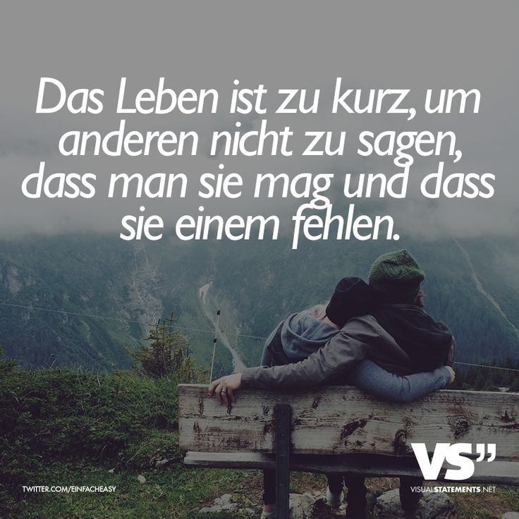 Das Leben ist zu kurz, um anderen nicht zu sagen, dass man sie mag und dass sie einem fehlen. - VISUAL STATEMENTS®