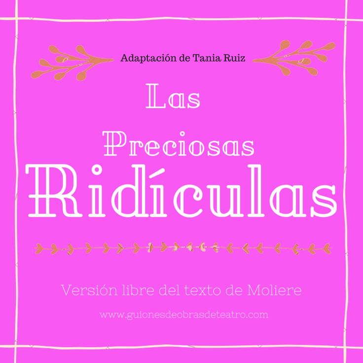 Adaptación libre de la obra de teatro LAS PRECIOSAS RIDÍCULAS de Moliere
