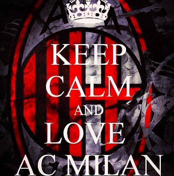 AC MILAN. Nice sentiment but no one who loves AC Milan can keep calm.