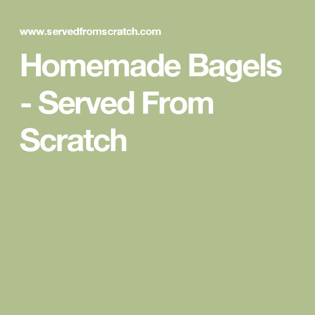 Homemade Bagels - Served From Scratch