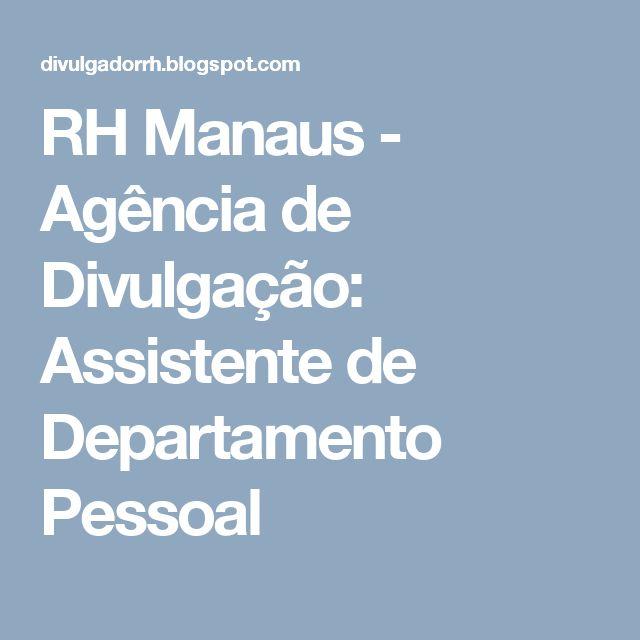 RH Manaus - Agência de Divulgação: Assistente de Departamento Pessoal