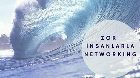 Zor İnsanlarla Networking Nasıl Yapılır?