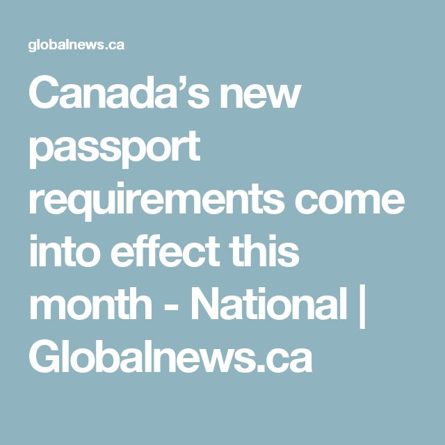 Canada's new passport requirements come into effect this month - National | Globalnews.ca