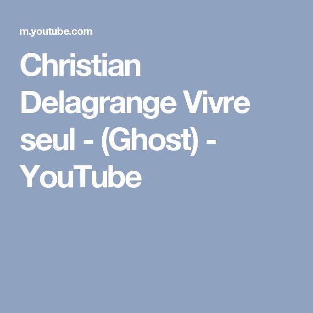 Christian Delagrange Vivre seul - (Ghost) - YouTube