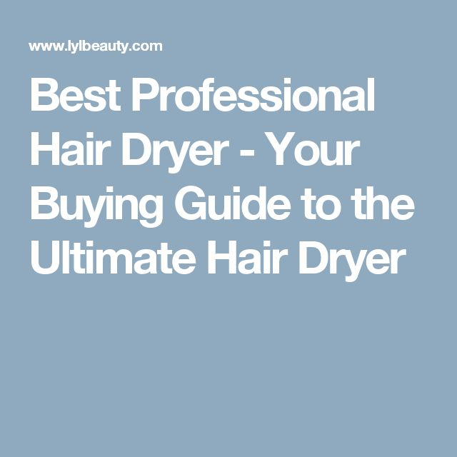 Best Professional Hair Dryer - Your Buying Guide to the Ultimate Hair Dryer
