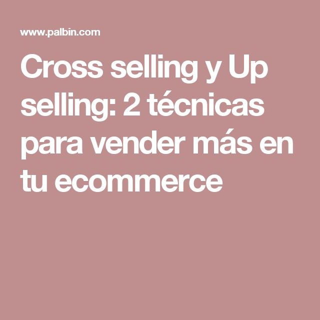 Cross selling y Up selling: 2 técnicas para vender más en tu ecommerce