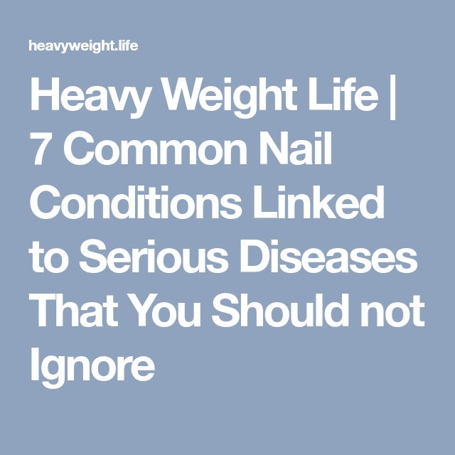 Heavy Weight Life | 7 Common Nail Conditions Linked to Serious Diseases That You Should not Ignore