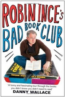 Robin Ince's Bad Book Club  One Man's Quest to Uncover the Books That Taste Forgot, 978-0751542134, Robin Ince, Sphere