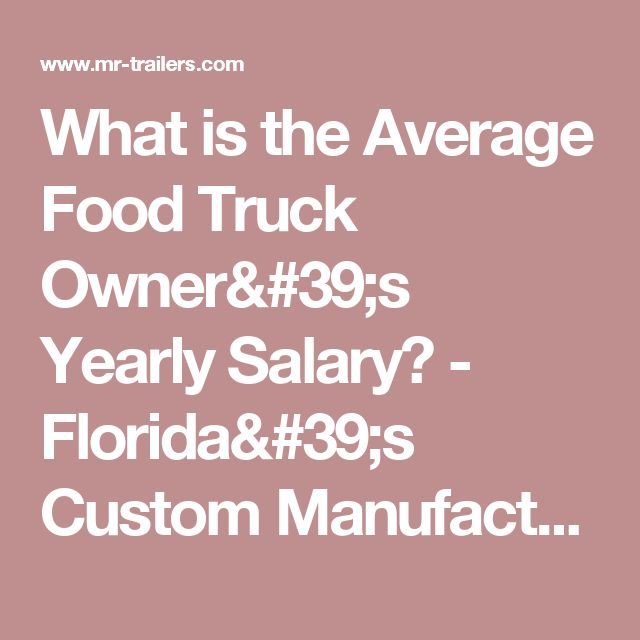 What is the Average Food Truck Owner's Yearly Salary? - Florida's Custom Manufacturer of Food Trucks, Trailers, and More