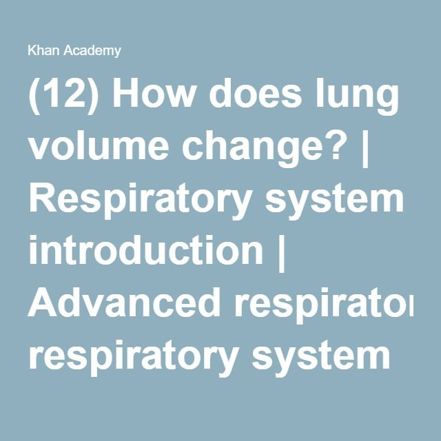 (12) How does lung volume change? | Respiratory system introduction | Advanced respiratory system physiology | Health and medicine | Khan Academy