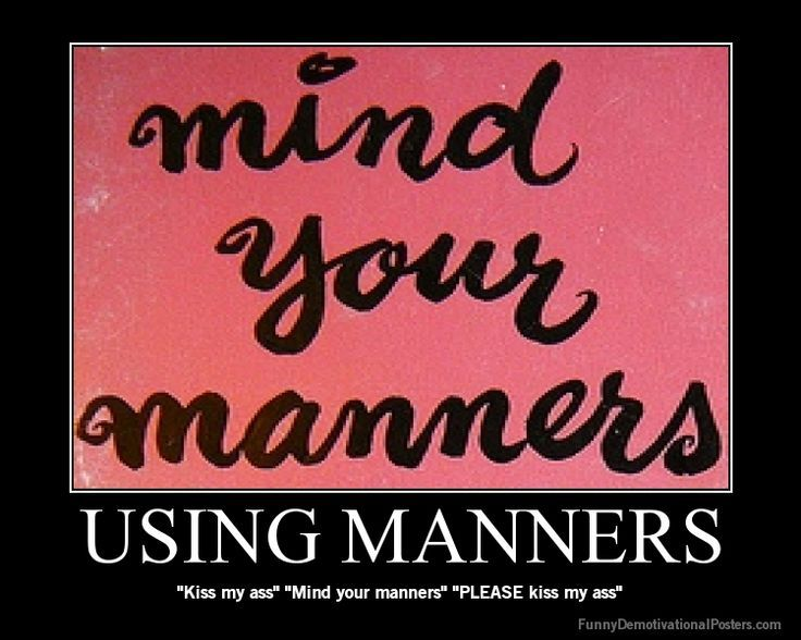 Mind your manners | manners | humor | funny memes | etiquette |  quotes